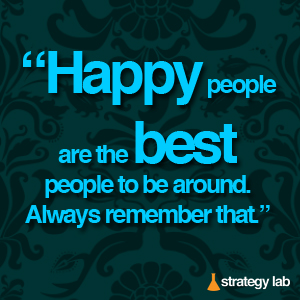 """""""Happy people  are the best  to be around,  always remember that."""""""