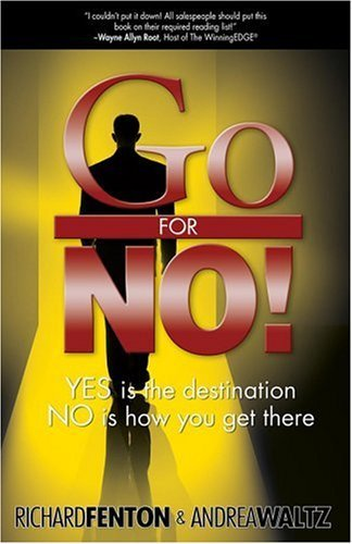 Go for No Yes is the Destination No is How You Get There