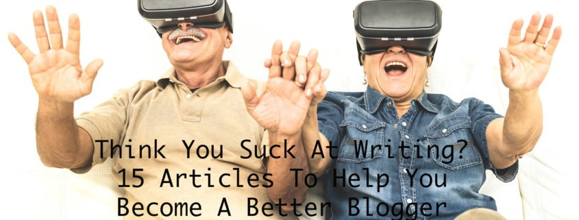 Think You Suck At Writing? 15 Articles To Help You Become A Better Blogger