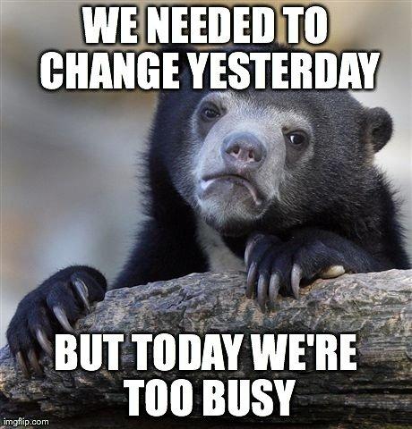 We need to change