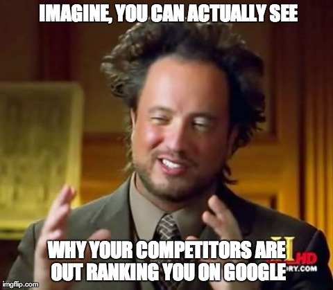 imagine- you can see why your competitors are out ranking you in google