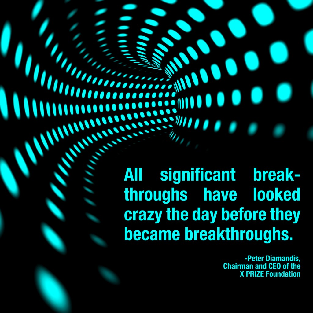 All-major-breakthroughs-seemed-crazy-the-day-before-they-became-breakthroughs