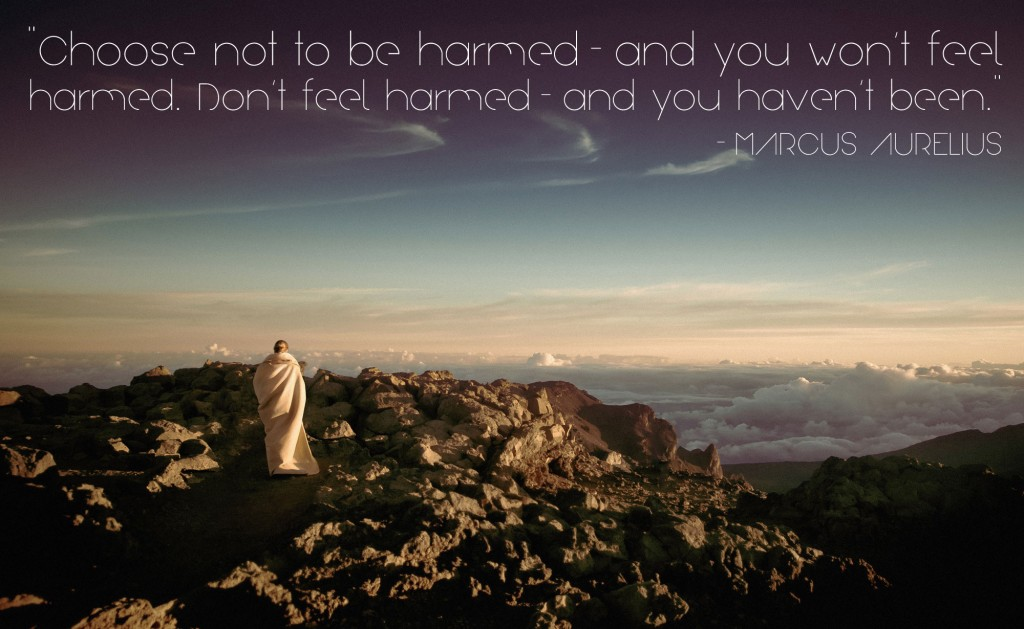 Choose not to be harmed—and you won't feel harmed
