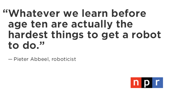 Whatever we learn before age ten is the hardest to get a robot to do