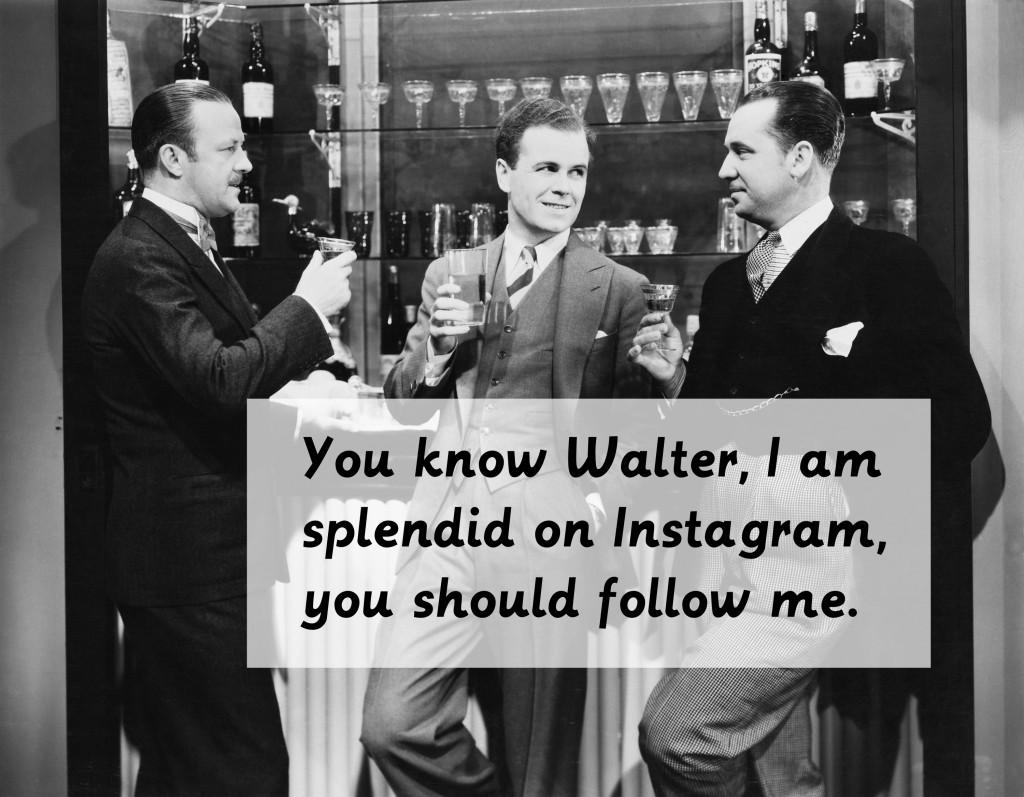 I am splendid on Instagram you should follow me