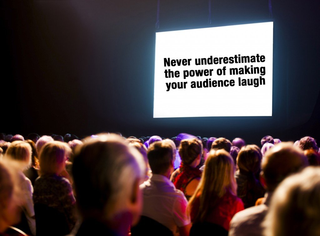 Never underestimate the power of making your audience laugh