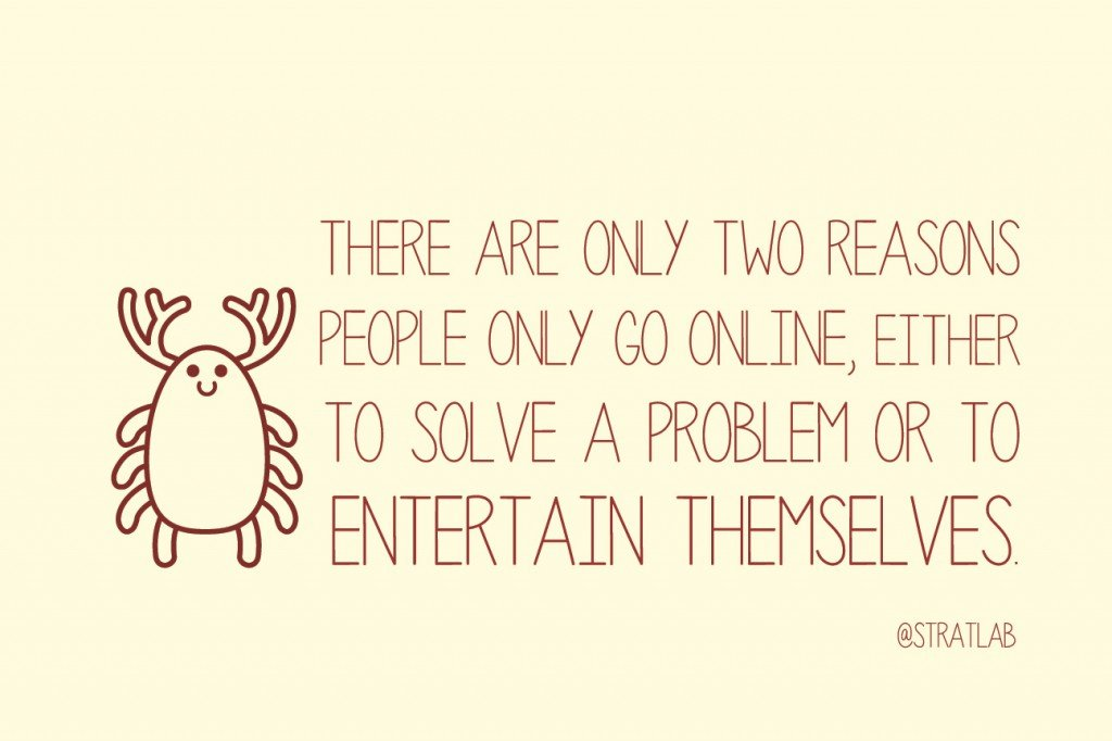 There are only two reasons people go online