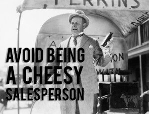 Avoid being a cheesy salesperson