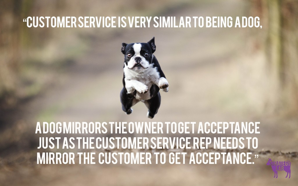 Customer Service is very similar to being a dog