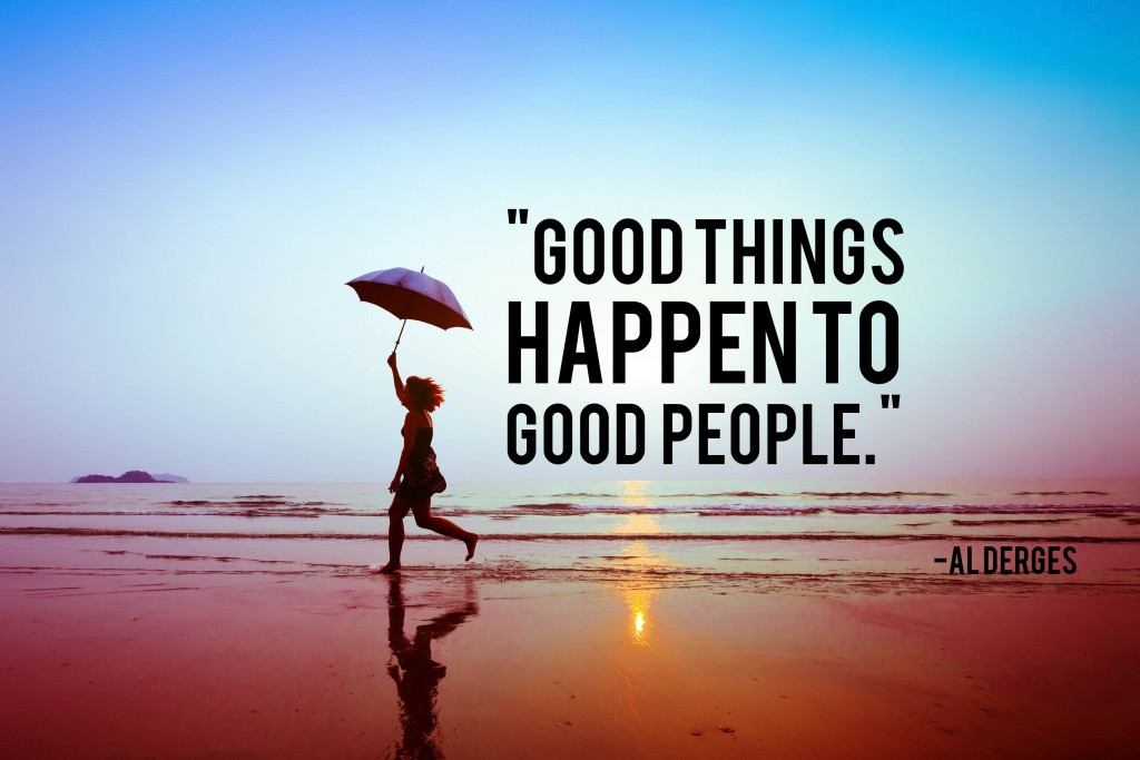 Good things happen to good people