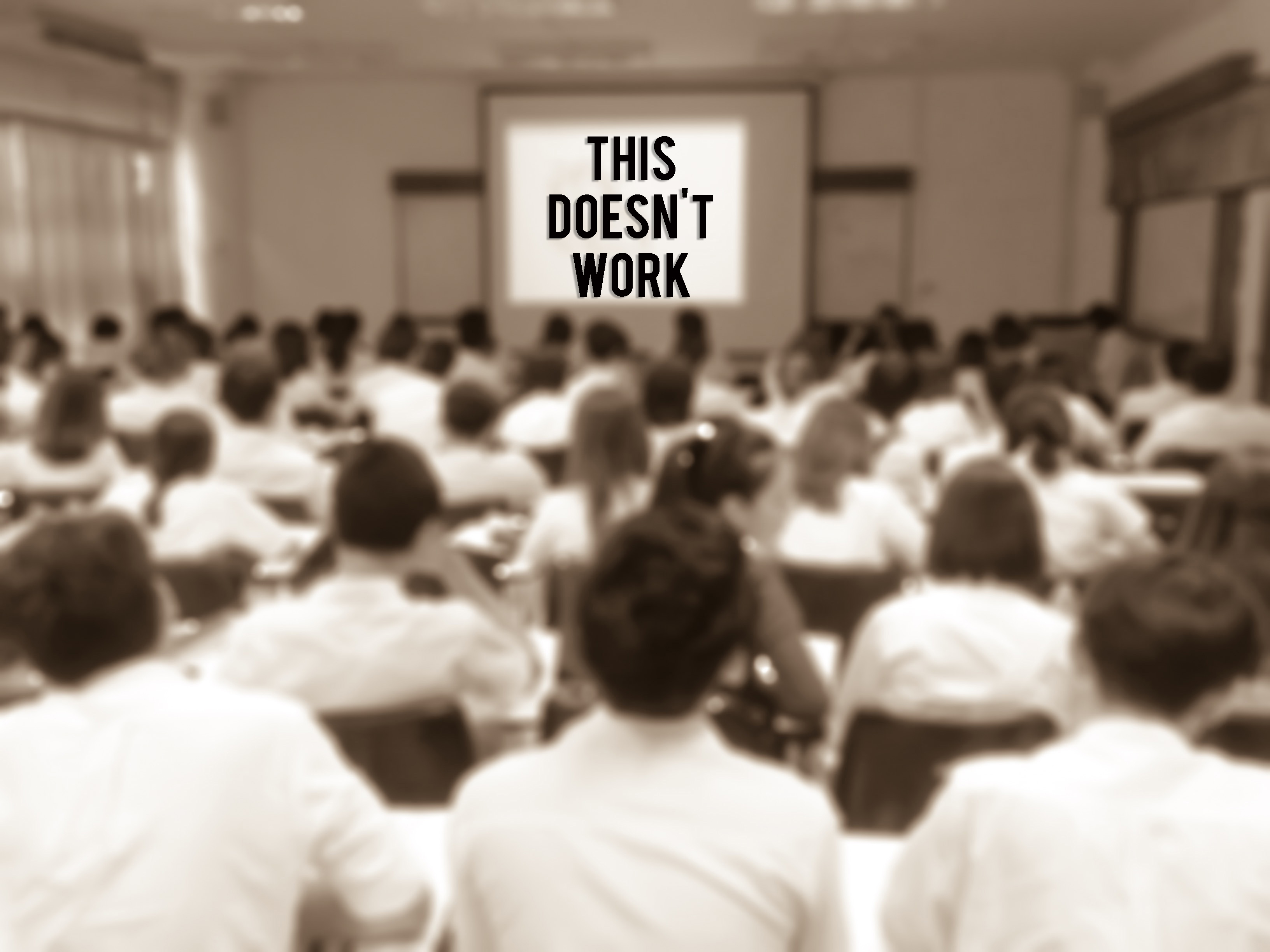 Stop teaching in front of a classroom it doesn't work