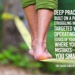 Deep practice is built on a paradox struggling in certain targeted ways operating at the edges of your ability where you make mistakes makes you smarter