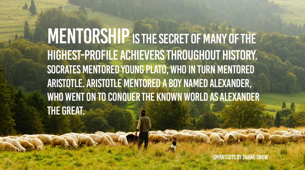 Mentorship is the secret of many of the highest profile achievers throughout history