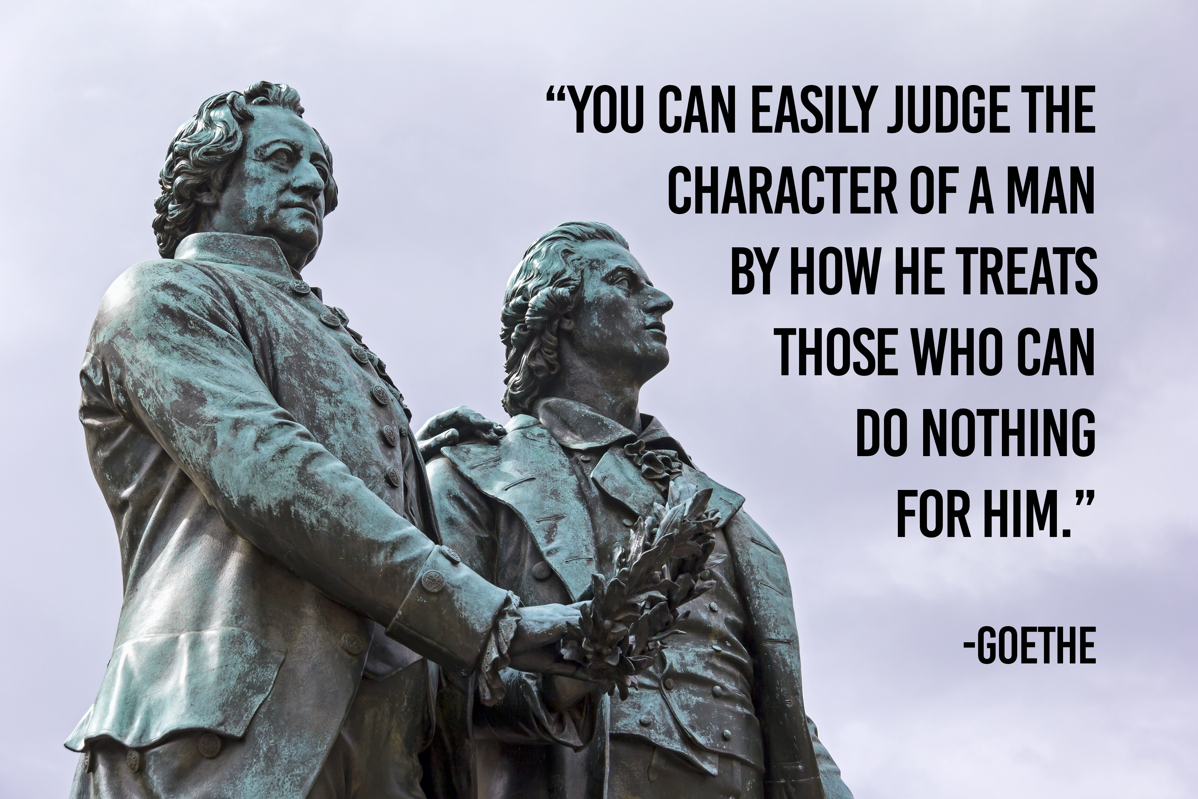 You can easily judge the character of a man