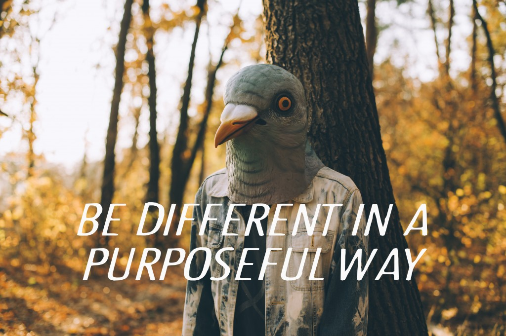 be different in a purposeful way