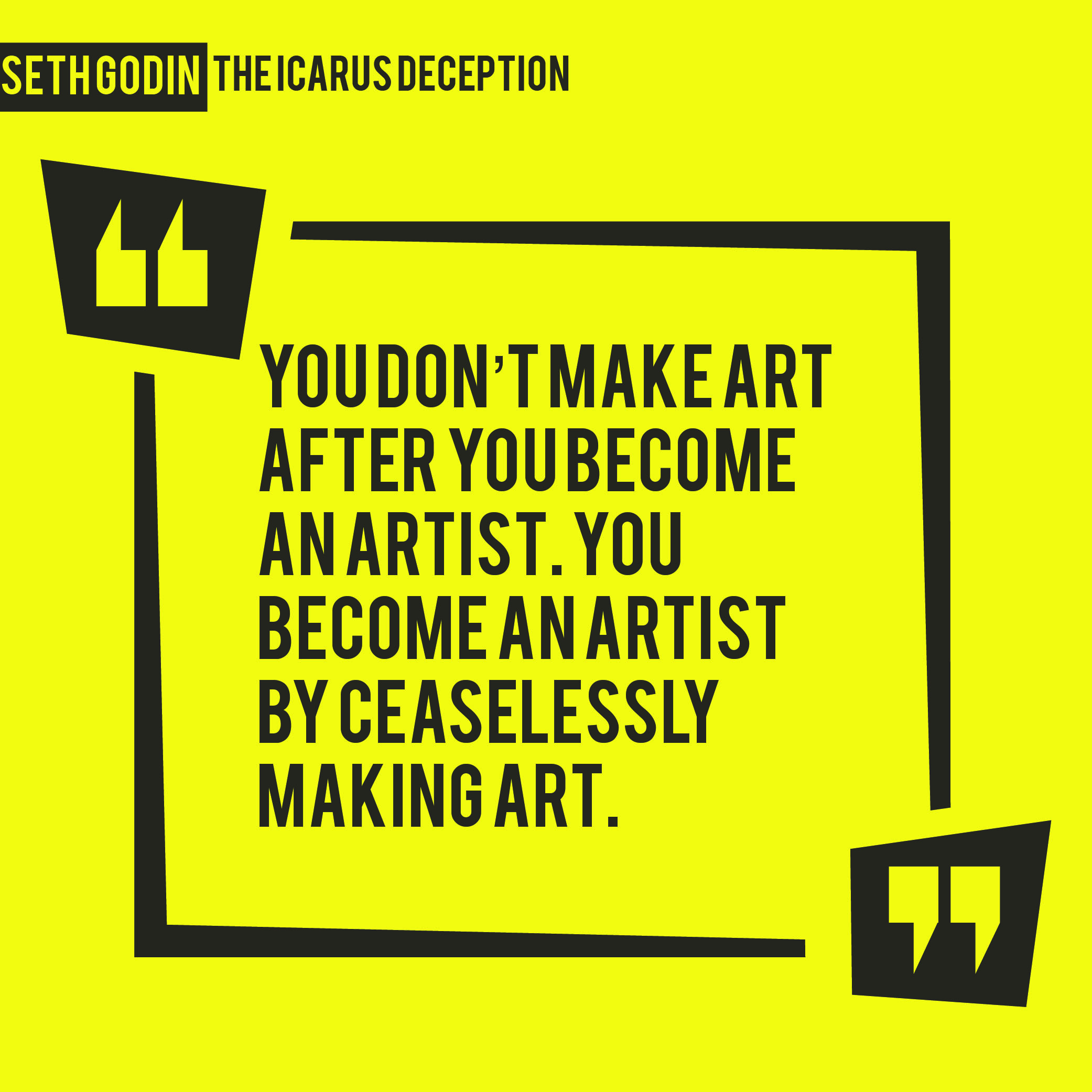 you don't-make-art-after-you-become-an-artist.-You-become-an-artist-by-ceaselessly-making-art