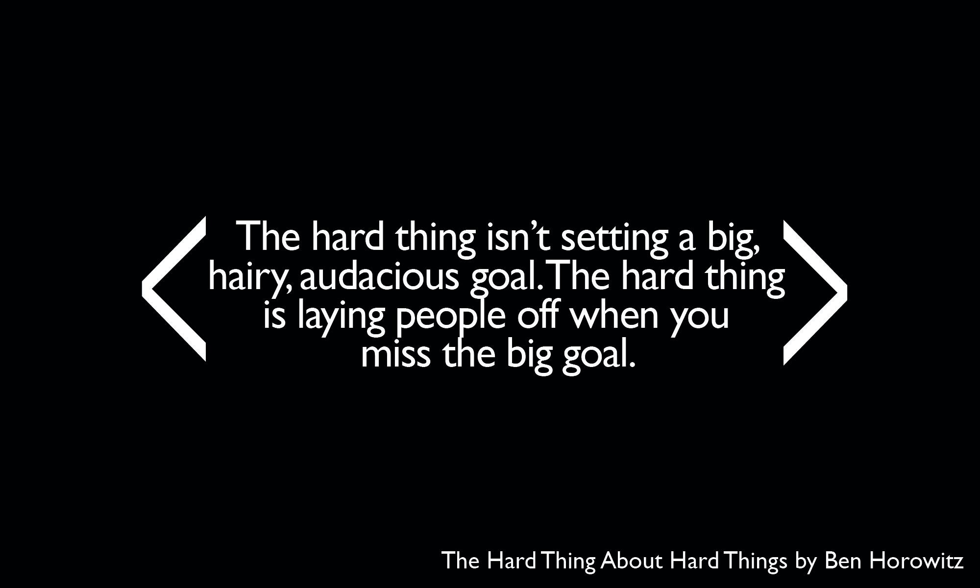The hard thing isn't setting big hairy audacious goals