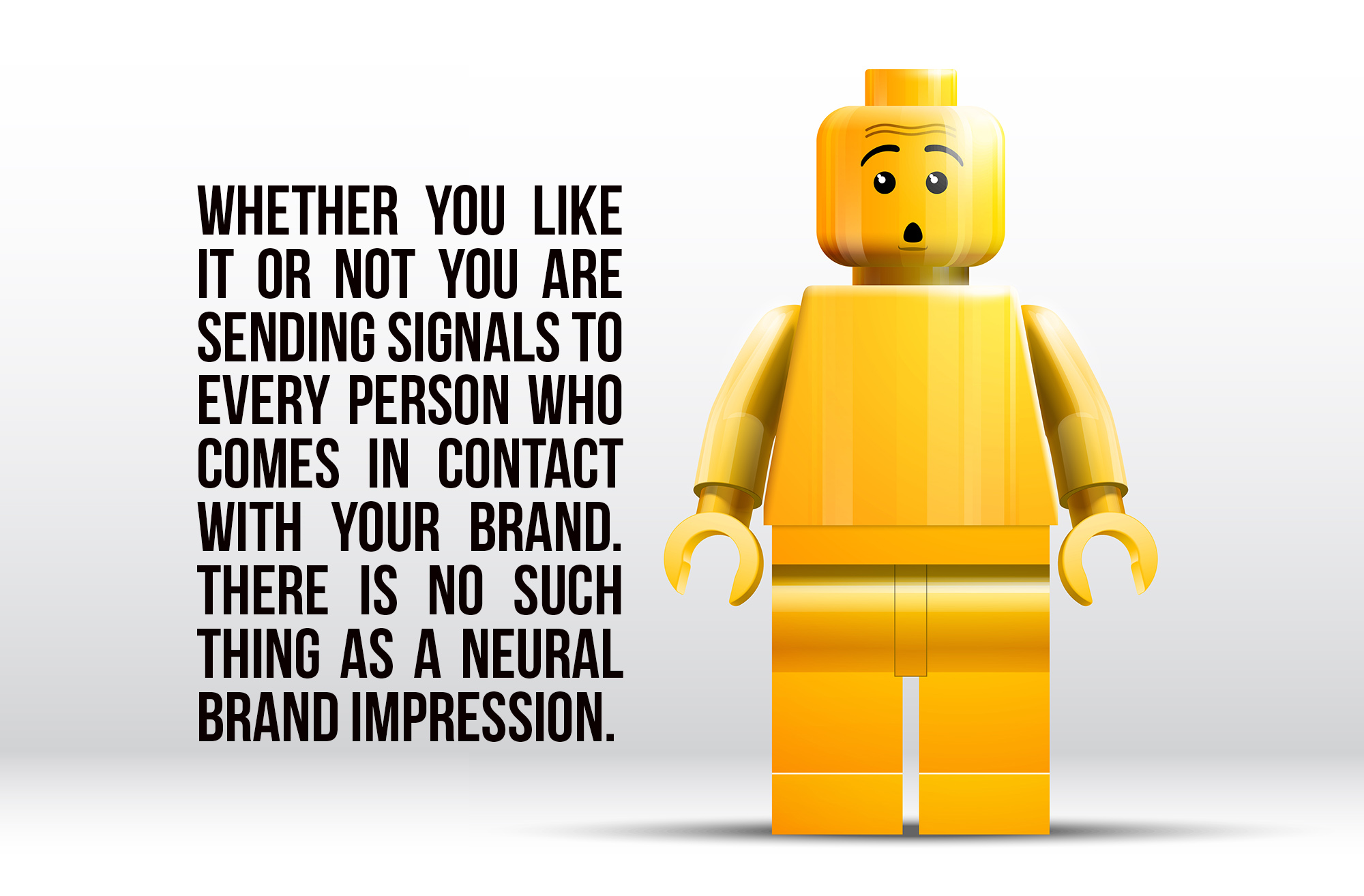 you are sending signals to everyone who comes in contact with your brand-no such thing as a neutral brand impression