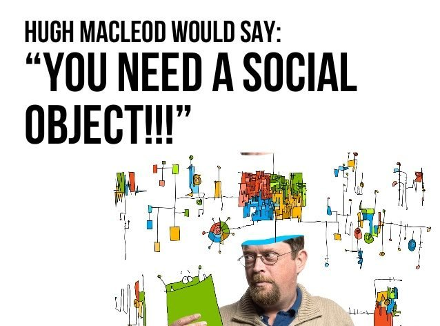 You need a social object