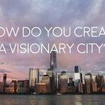 how do you create a visionary city