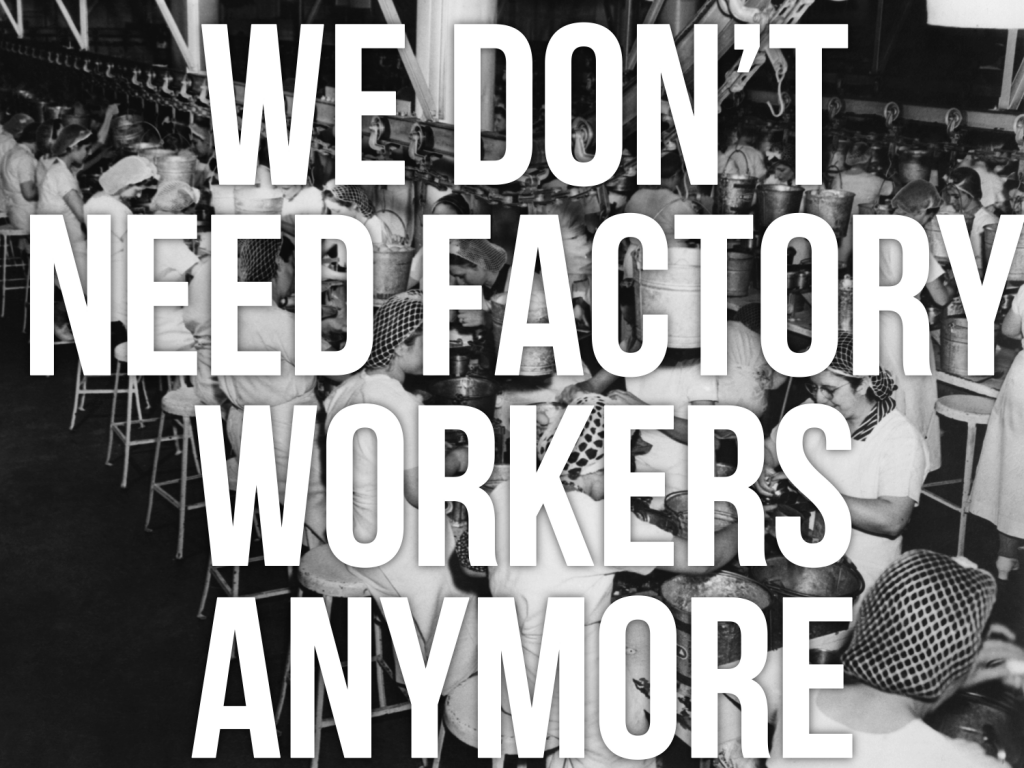 We don't need factory workers