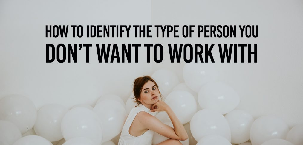 How to identify the type of person you don't want to work with