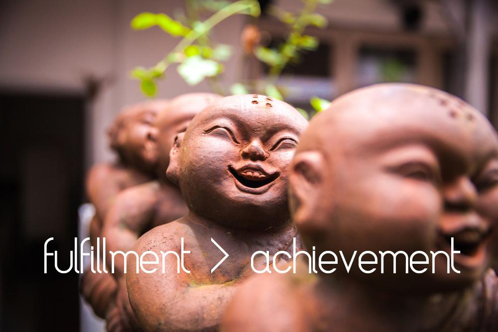 fulfillment > achievement