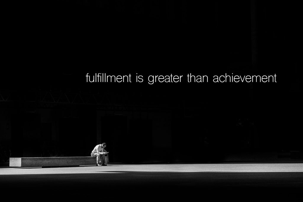 fulfillment is greater than achievement