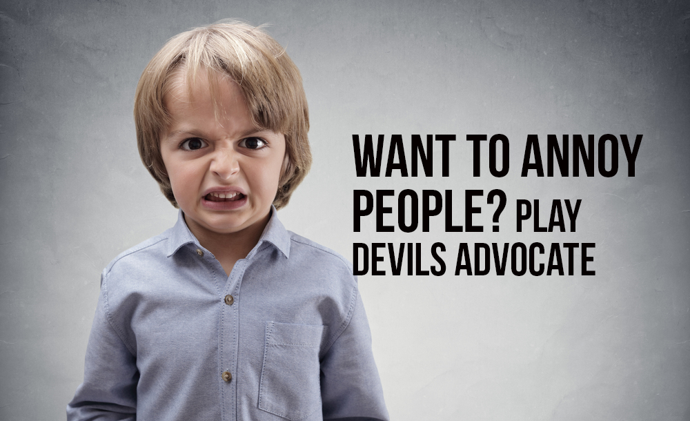 want-to-annoy-people-play-devils-advocate