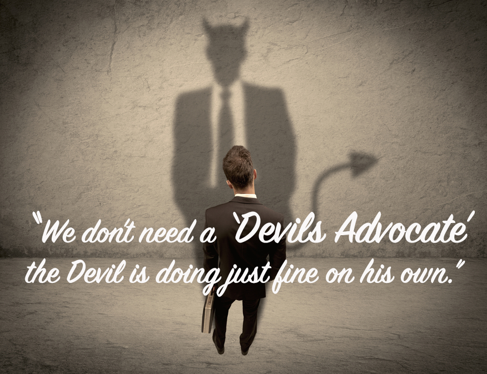 we-dont-need-a-devils-advocate-the-devil-is-doing-just-fine-on-his-own