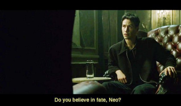Do you believe in fate neo?