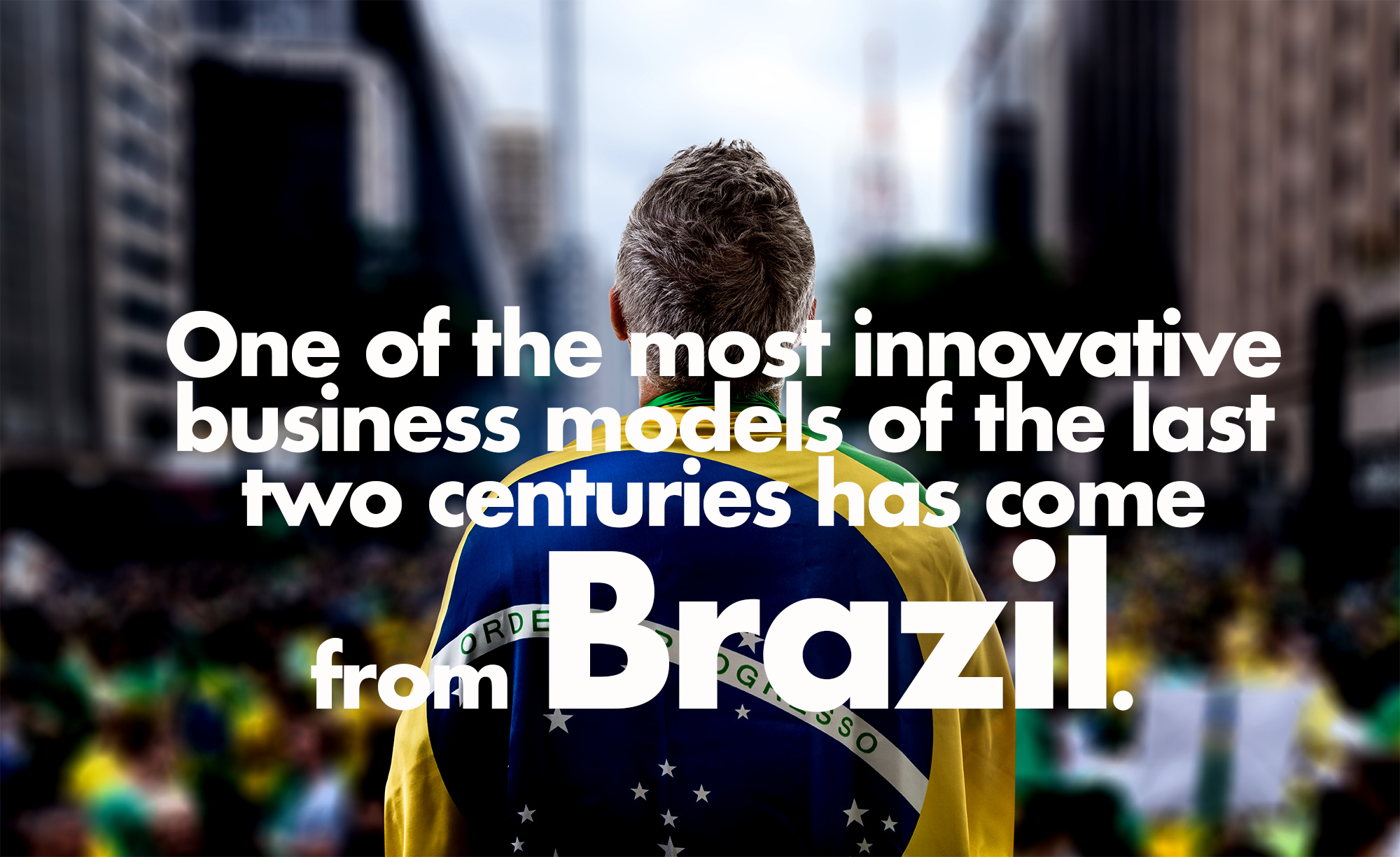 One of the most innovative business models of the last two centuries has come from Brazil