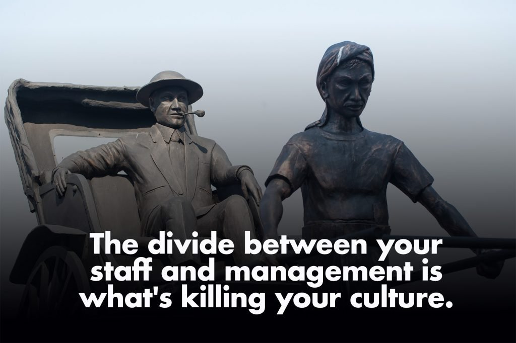 The divide between your staff and management is what's killing your culture