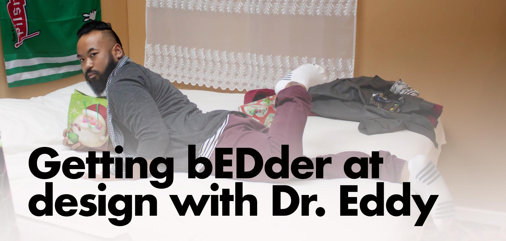 Design 801- getting bedder with Dr. Eddy