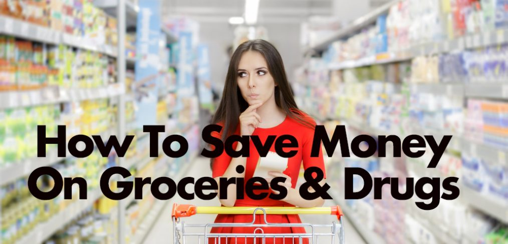 how to Save Money on Groceries and Drugs