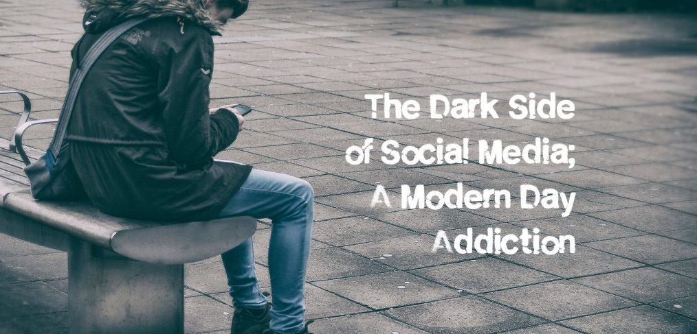 The Dark Side of Social Media A Modern Day Addiction