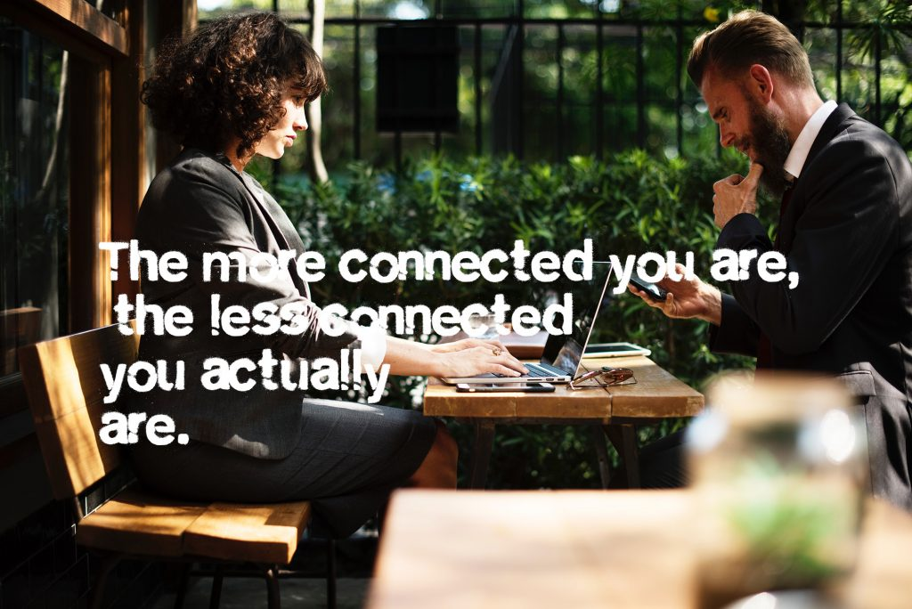 The more connected you are the less connected you actually are