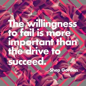 The willingness to fail is more important than the drive to succeed