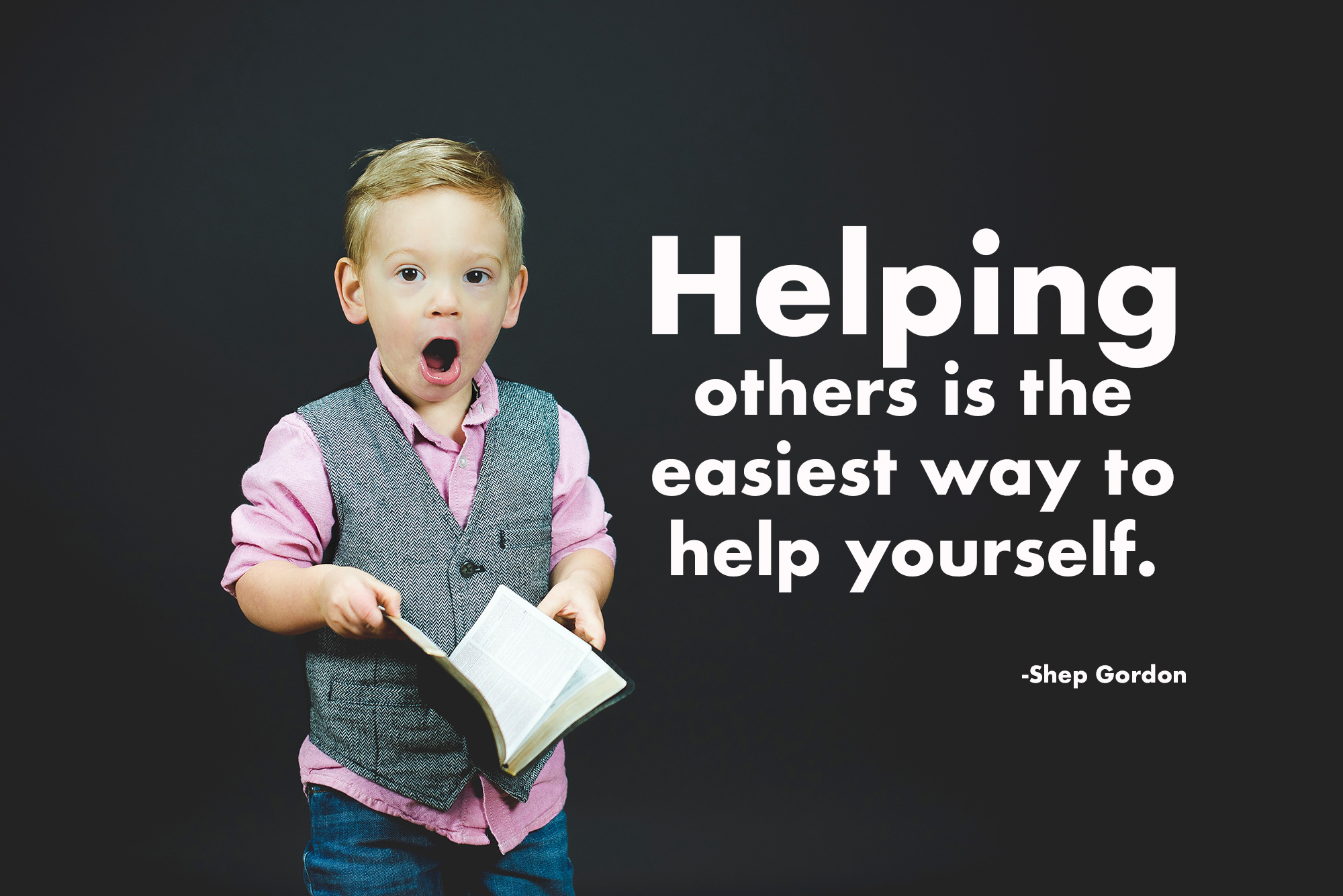 helping others is the easiest way to help yourself