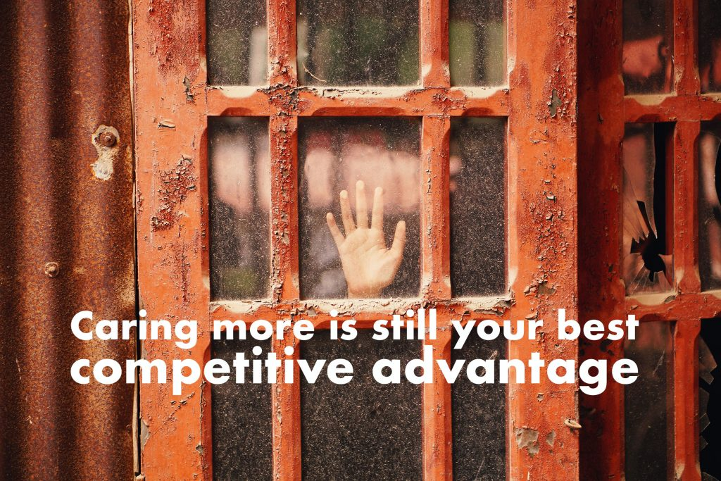 Caring more is still your best competitive advantage
