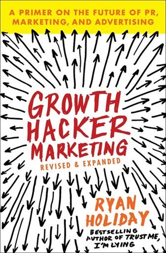 growth hacker marketing by ryan holiday