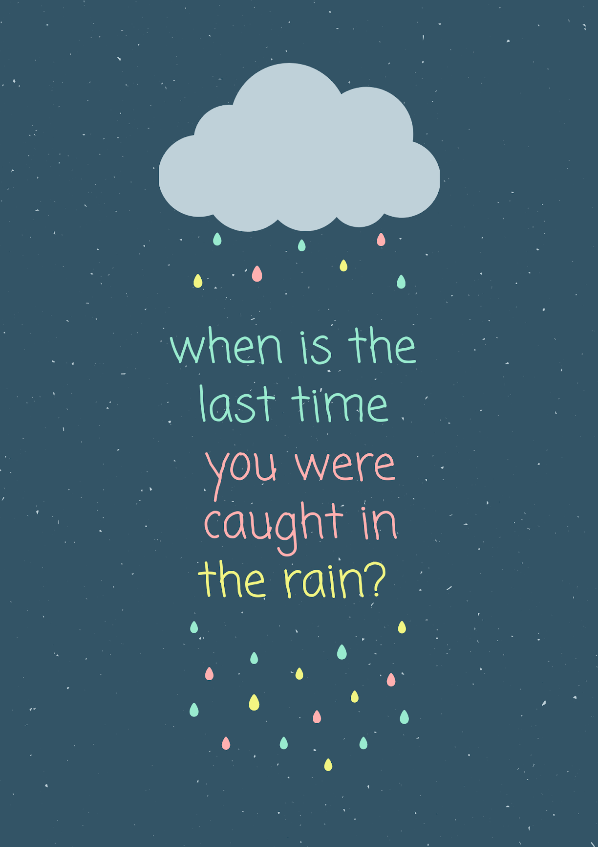 when is the last time you were caught in the rain?